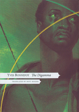 Yves Bonnefoy : THE DIGAMMA - Translated and introduced by Hoyt Rogers.